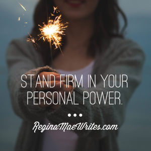 Stand Firm in Your Personal Power Regina Mae Writes.PNG
